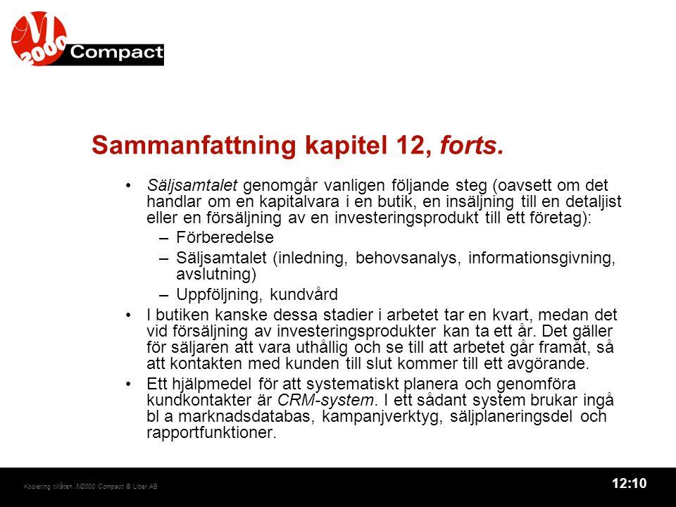 12:10 Kopiering tillåten. M2000 Compact © Liber AB Sammanfattning kapitel 12, forts. Säljsamtalet genomgår vanligen följande steg (oavsett om det hand