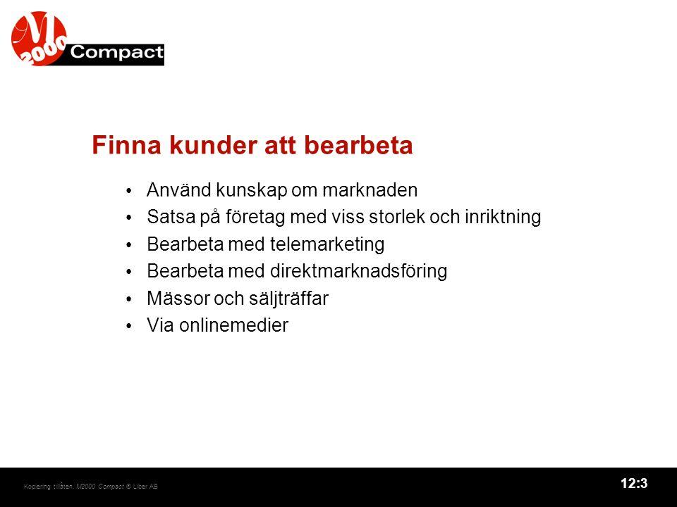 12:3 Kopiering tillåten. M2000 Compact © Liber AB Finna kunder att bearbeta Använd kunskap om marknaden Satsa på företag med viss storlek och inriktni