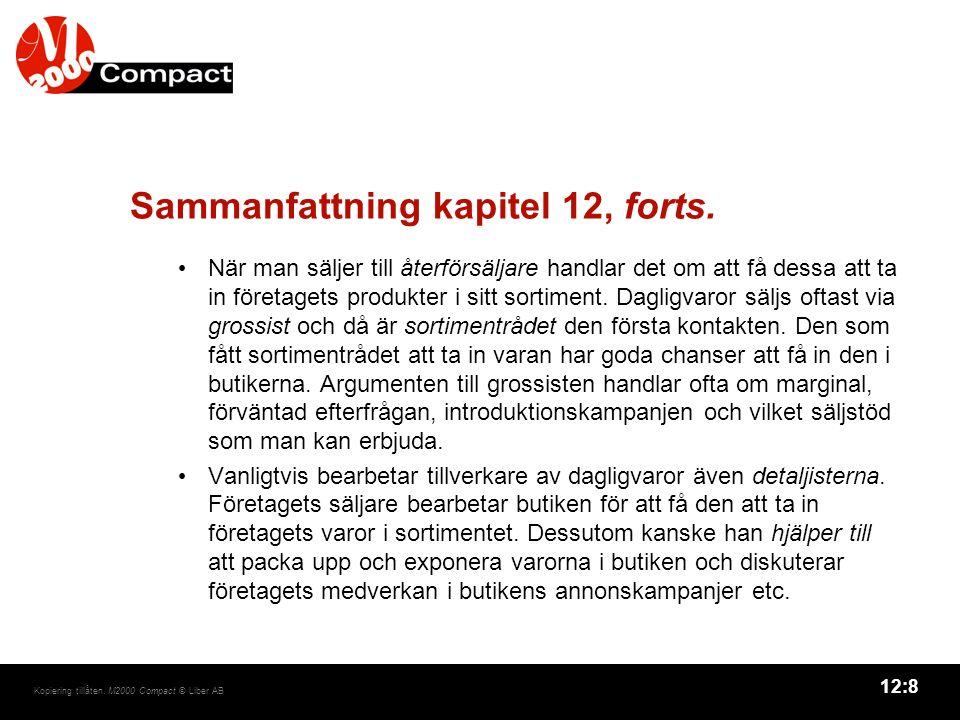 12:8 Kopiering tillåten. M2000 Compact © Liber AB Sammanfattning kapitel 12, forts. När man säljer till återförsäljare handlar det om att få dessa att