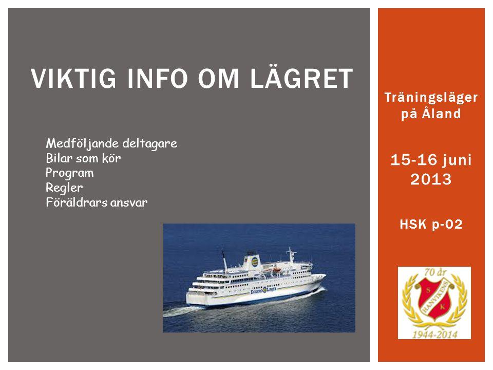 Träningsläger på Åland 15-16 juni 2013 HSK p-02 VIKTIG INFO OM LÄGRET Medföljande deltagare Bilar som kör Program Regler Föräldrars ansvar