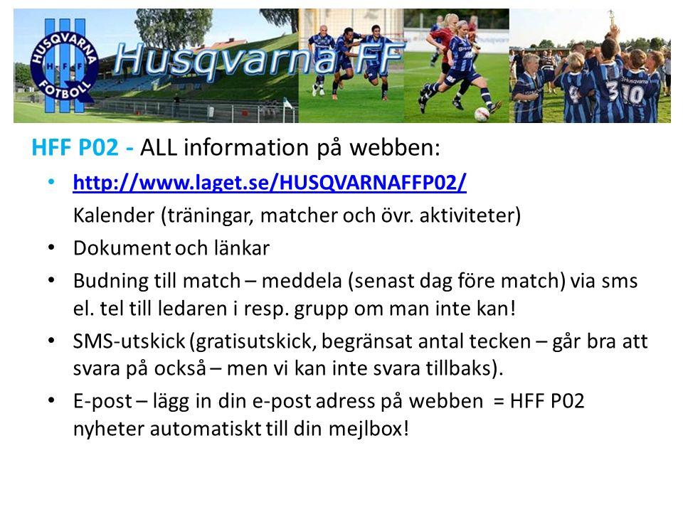 HFF P02 - ALL information på webben: http://www.laget.se/HUSQVARNAFFP02/ Kalender (träningar, matcher och övr. aktiviteter) Dokument och länkar Budnin