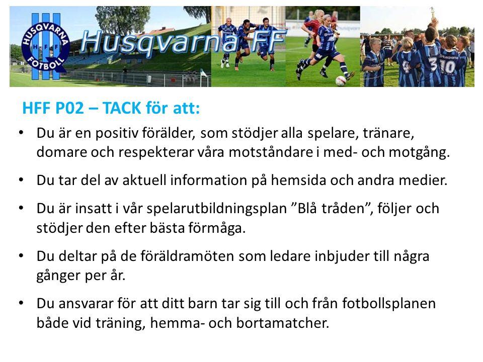 HFF P02 – TACK för att: Du är en positiv förälder, som stödjer alla spelare, tränare, domare och respekterar våra motståndare i med- och motgång. Du t