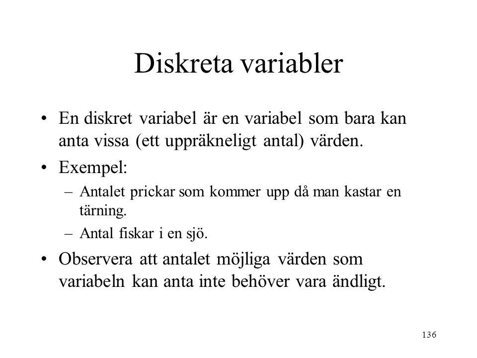 136 Diskreta variabler En diskret variabel är en variabel som bara kan anta vissa (ett uppräkneligt antal) värden. Exempel: –Antalet prickar som komme