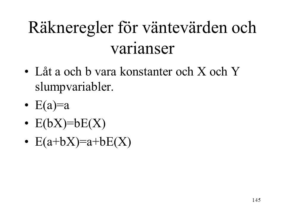 145 Räkneregler för väntevärden och varianser Låt a och b vara konstanter och X och Y slumpvariabler. E(a)=a E(bX)=bE(X) E(a+bX)=a+bE(X)