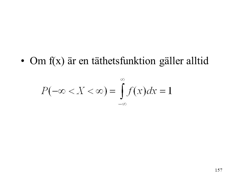 157 Om f(x) är en täthetsfunktion gäller alltid