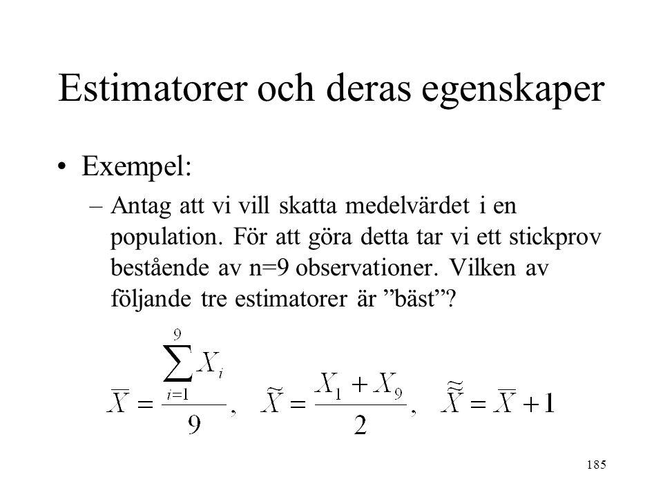 185 Estimatorer och deras egenskaper Exempel: –Antag att vi vill skatta medelvärdet i en population. För att göra detta tar vi ett stickprov bestående