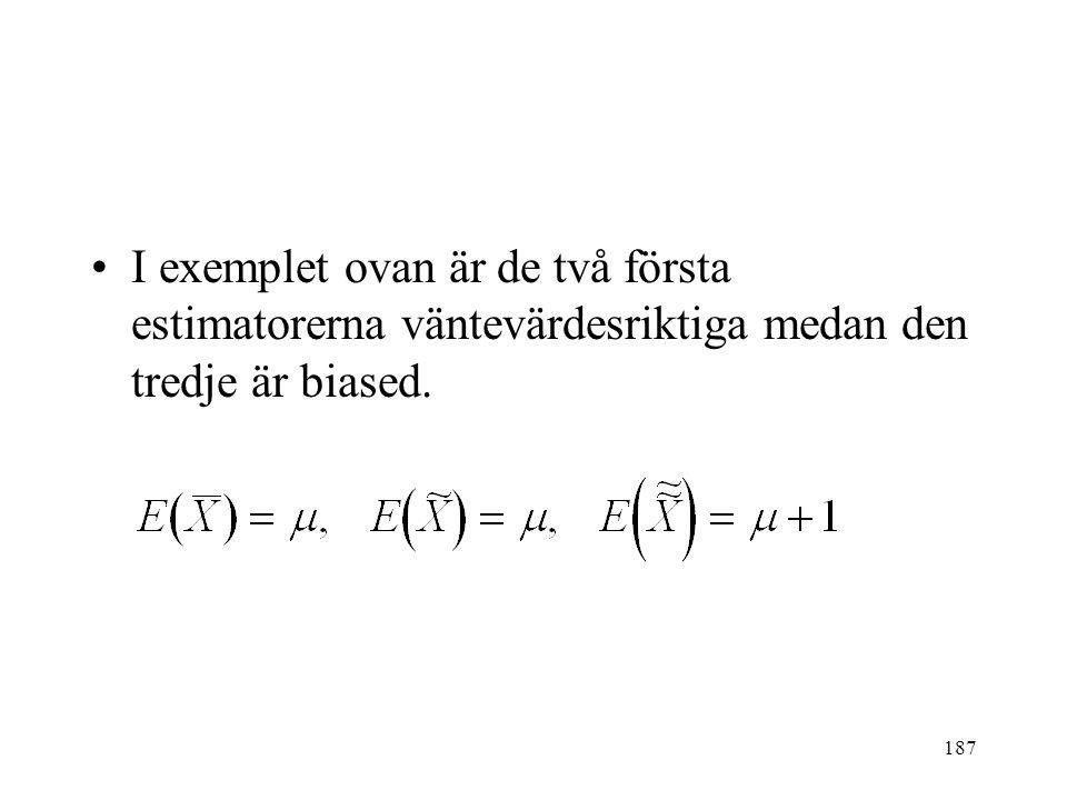 187 I exemplet ovan är de två första estimatorerna väntevärdesriktiga medan den tredje är biased.
