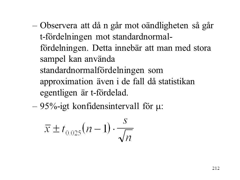 212 –Observera att då n går mot oändligheten så går t-fördelningen mot standardnormal- fördelningen. Detta innebär att man med stora sampel kan använd