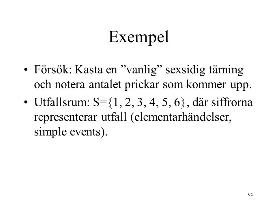 """90 Exempel Försök: Kasta en """"vanlig"""" sexsidig tärning och notera antalet prickar som kommer upp. Utfallsrum:S={1, 2, 3, 4, 5, 6}, där siffrorna repres"""