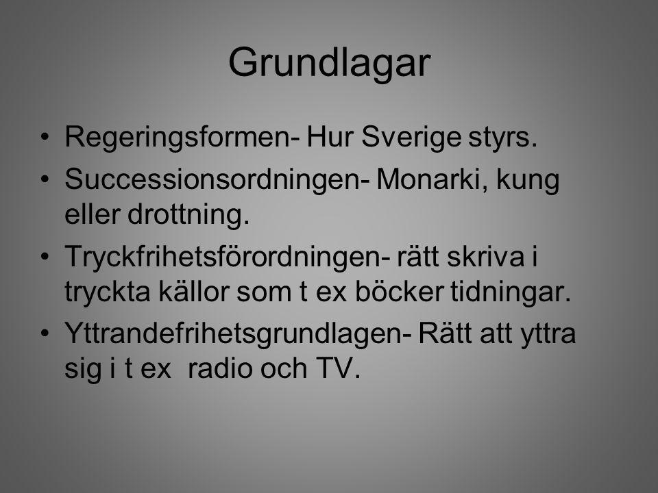 Grundlagar Regeringsformen- Hur Sverige styrs. Successionsordningen- Monarki, kung eller drottning. Tryckfrihetsförordningen- rätt skriva i tryckta kä