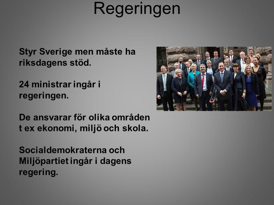 Regeringen Styr Sverige men måste ha riksdagens stöd. 24 ministrar ingår i regeringen. De ansvarar för olika områden t ex ekonomi, miljö och skola. So