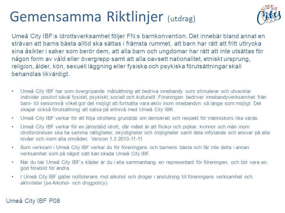 Gemensamma Riktlinjer (utdrag) Umeå City IBF:s idrottsverksamhet följer FN:s barnkonvention.