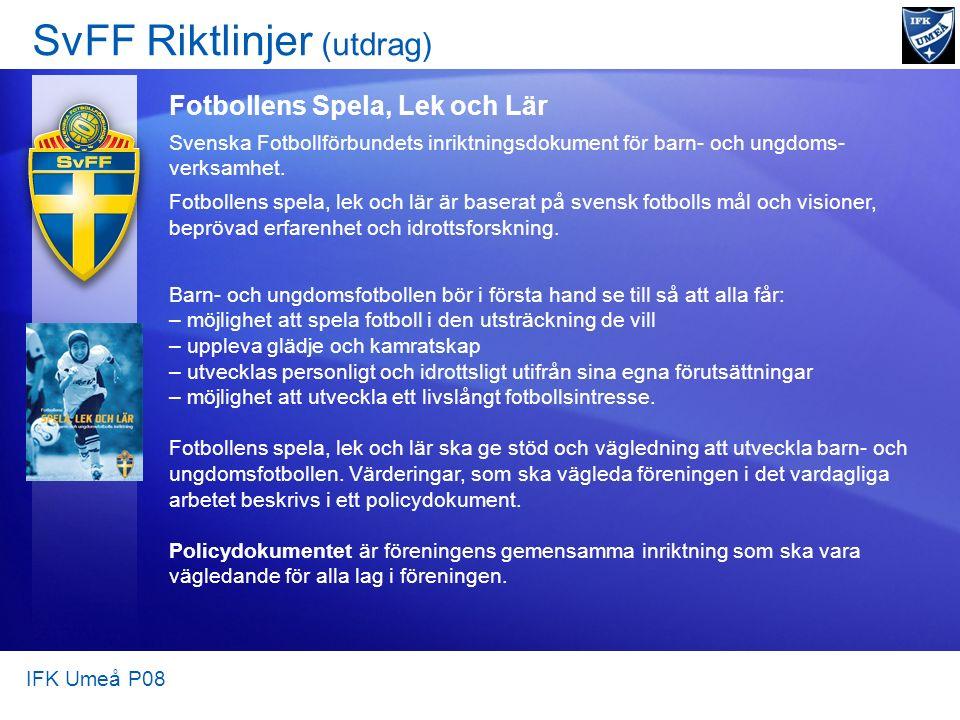 SvFF Riktlinjer (utdrag) Fotbollens Spela, Lek och Lär Svenska Fotbollförbundets inriktningsdokument för barn- och ungdoms- verksamhet.