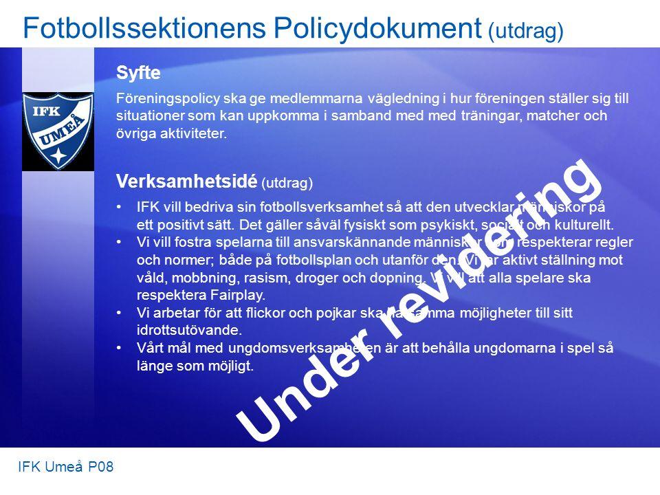 Fotbollssektionens Policydokument (utdrag) Syfte Föreningspolicy ska ge medlemmarna vägledning i hur föreningen ställer sig till situationer som kan uppkomma i samband med med träningar, matcher och övriga aktiviteter.
