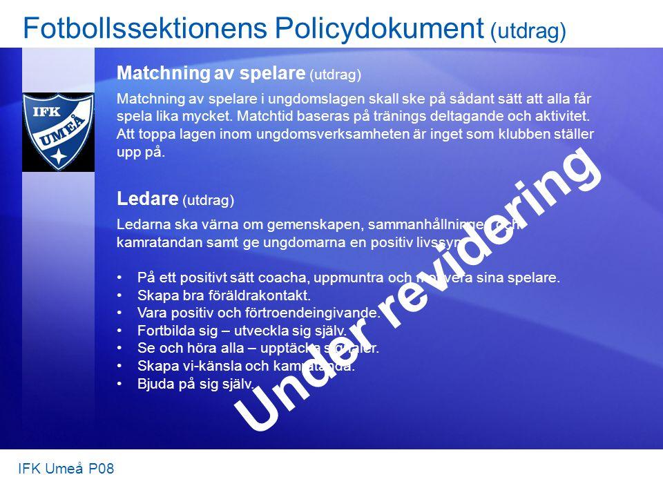 Fotbollssektionens Policydokument (utdrag) Matchning av spelare (utdrag) Matchning av spelare i ungdomslagen skall ske på sådant sätt att alla får spe