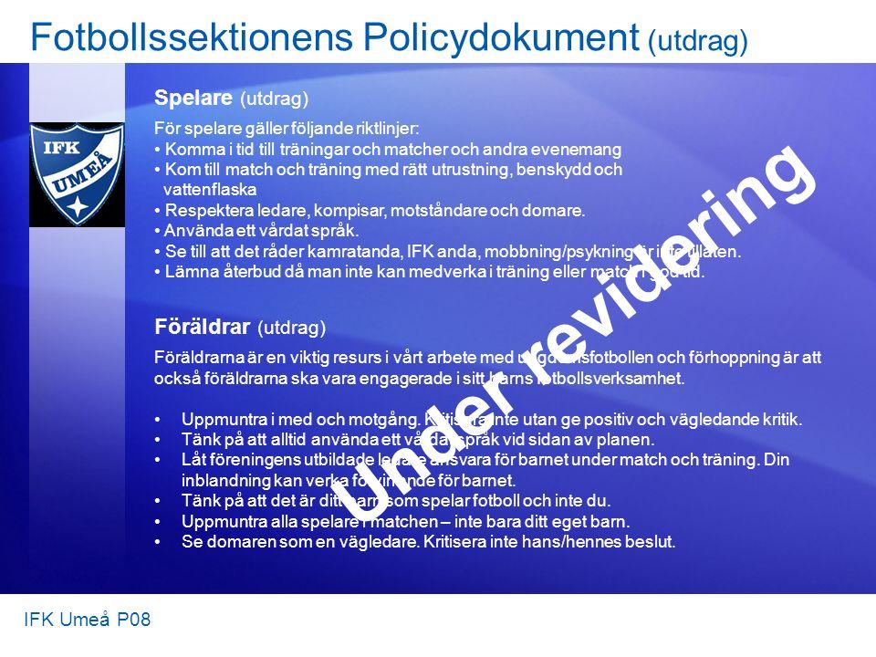 Fotbollssektionens Policydokument (utdrag) Spelare (utdrag) För spelare gäller följande riktlinjer: Komma i tid till träningar och matcher och andra e