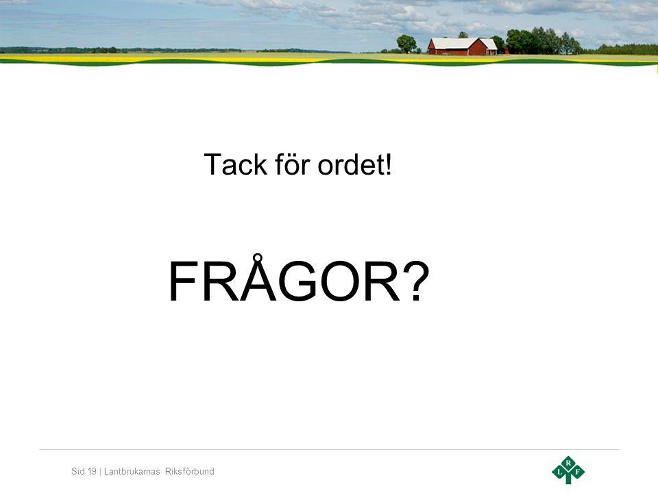 Sid 19 | Lantbrukarnas Riksförbund Tack för ordet! FRÅGOR
