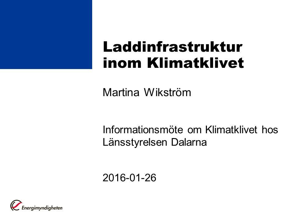 Laddinfrastruktur inom Klimatklivet Martina Wikström Informationsmöte om Klimatklivet hos Länsstyrelsen Dalarna 2016-01-26