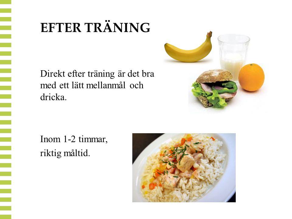 EFTER TRÄNING Direkt efter träning är det bra med ett lätt mellanmål och dricka.