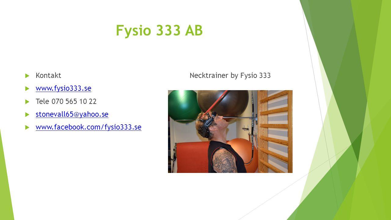 Fysio 333 AB  Kontakt  www.fysio333.se www.fysio333.se  Tele 070 565 10 22  stonevall65@yahoo.se stonevall65@yahoo.se  www.facebook.com/fysio333.se www.facebook.com/fysio333.se Necktrainer by Fysio 333