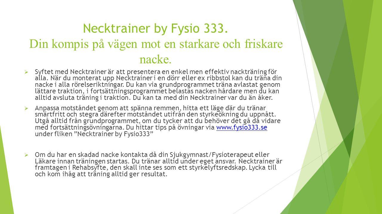 Necktrainer by Fysio 333. Din kompis på vägen mot en starkare och friskare nacke.  Syftet med Necktrainer är att presentera en enkel men effektiv nac