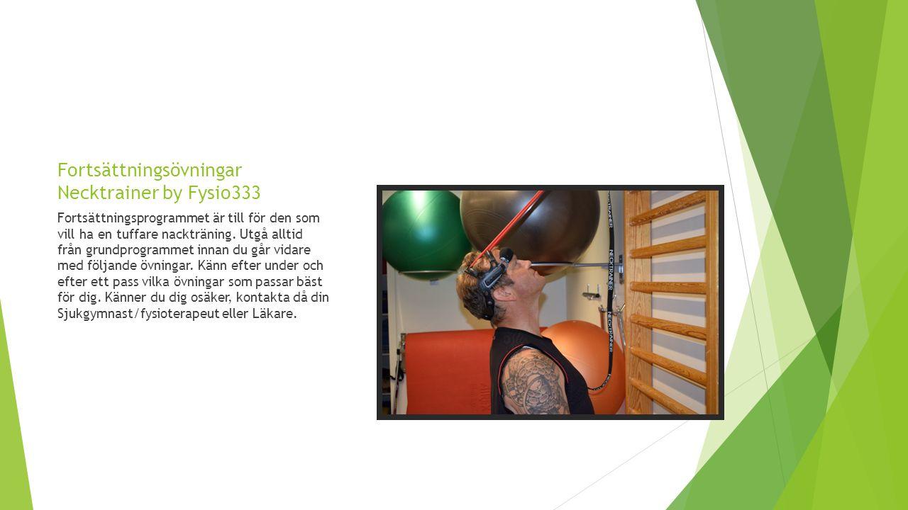 Fortsättningsövningar Necktrainer by Fysio333 Fortsättningsprogrammet är till för den som vill ha en tuffare nackträning. Utgå alltid från grundprogra
