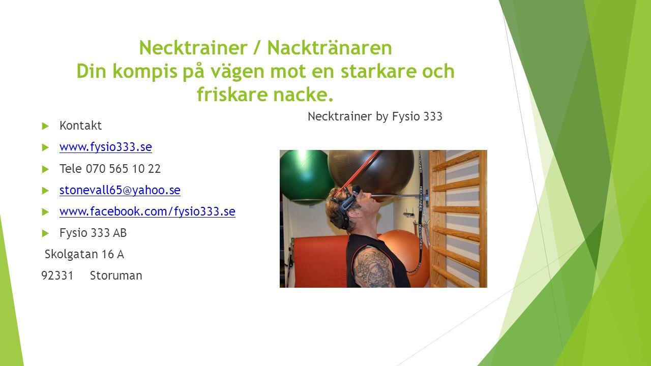 Necktrainer / Nacktränaren Din kompis på vägen mot en starkare och friskare nacke.  Kontakt  www.fysio333.se www.fysio333.se  Tele 070 565 10 22 