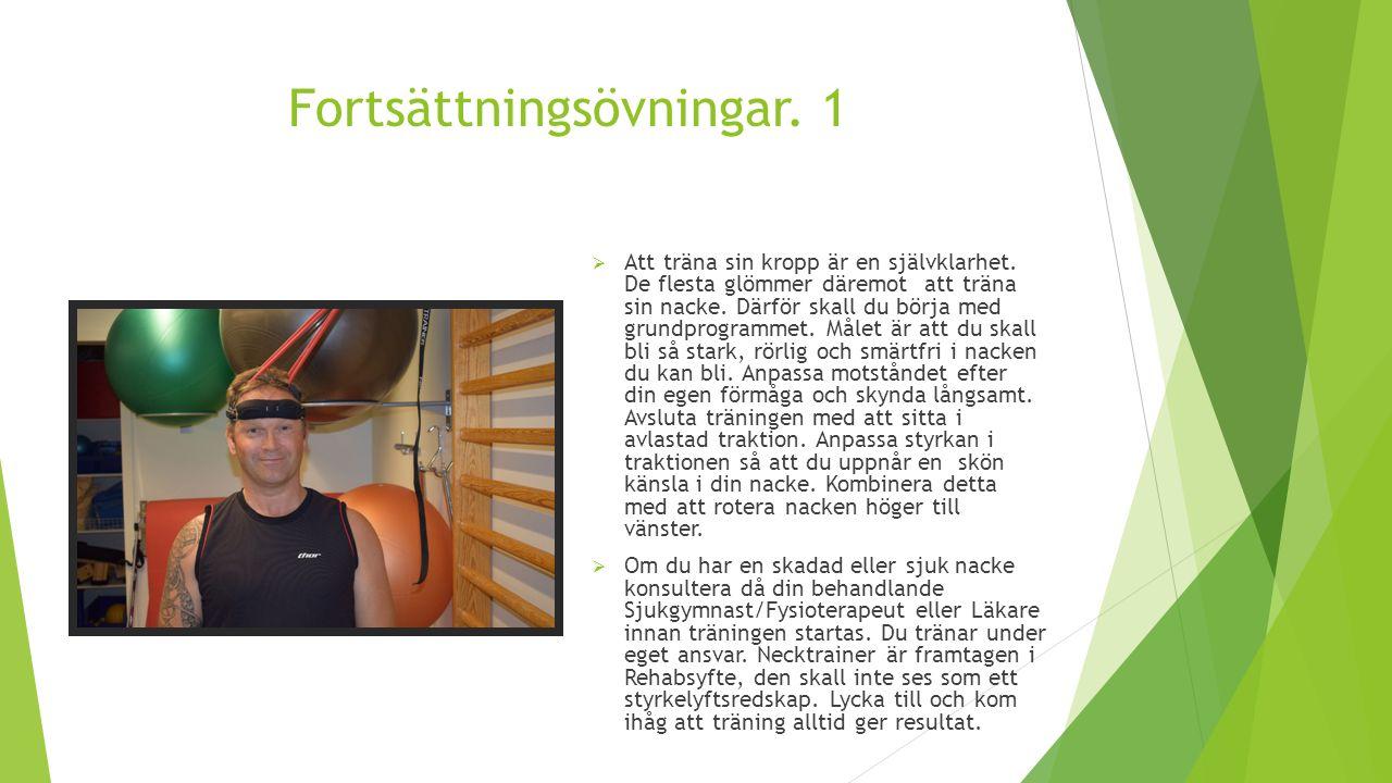 Fortsättningsövningar. 1  Att träna sin kropp är en självklarhet. De flesta glömmer däremot att träna sin nacke. Därför skall du börja med grundprogr