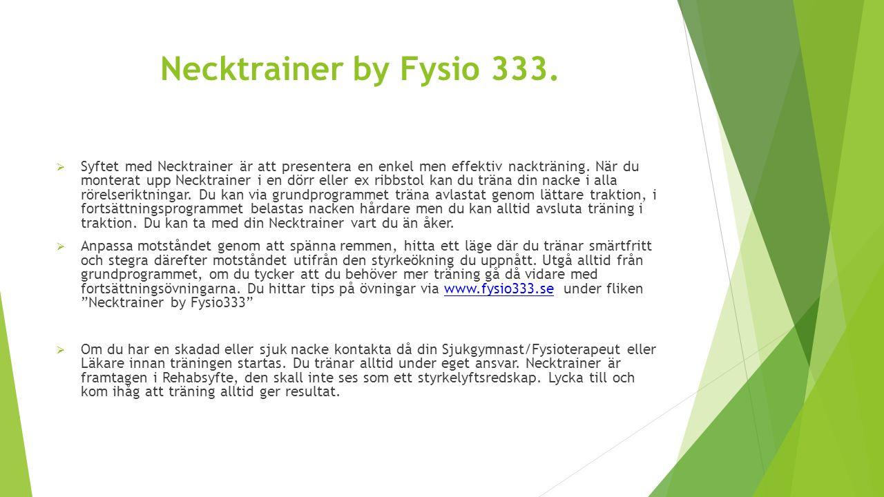 Necktrainer by Fysio 333.  Syftet med Necktrainer är att presentera en enkel men effektiv nackträning. När du monterat upp Necktrainer i en dörr elle