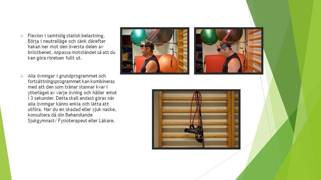  Flexion i samtidig statisk belastning. Börja i neutralläge och sänk därefter hakan ner mot den översta delen av bröstbenet. Anpassa motståndet så at
