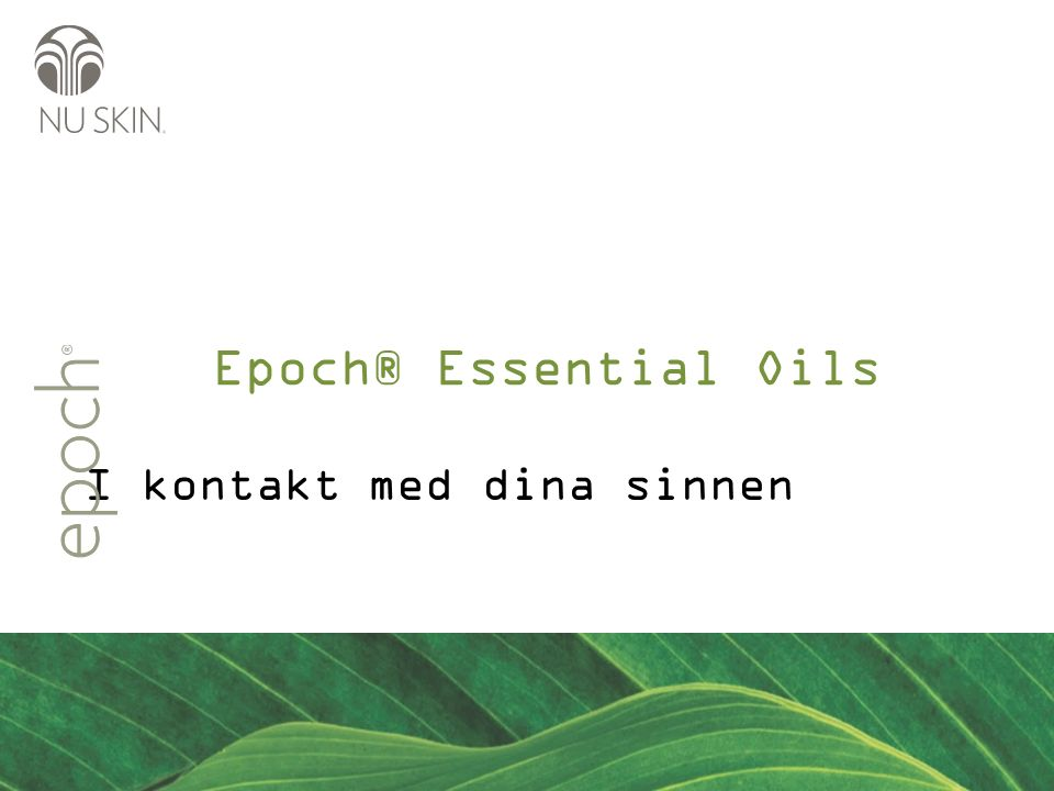 I kontakt med dina sinnen Epoch® Essential Oils