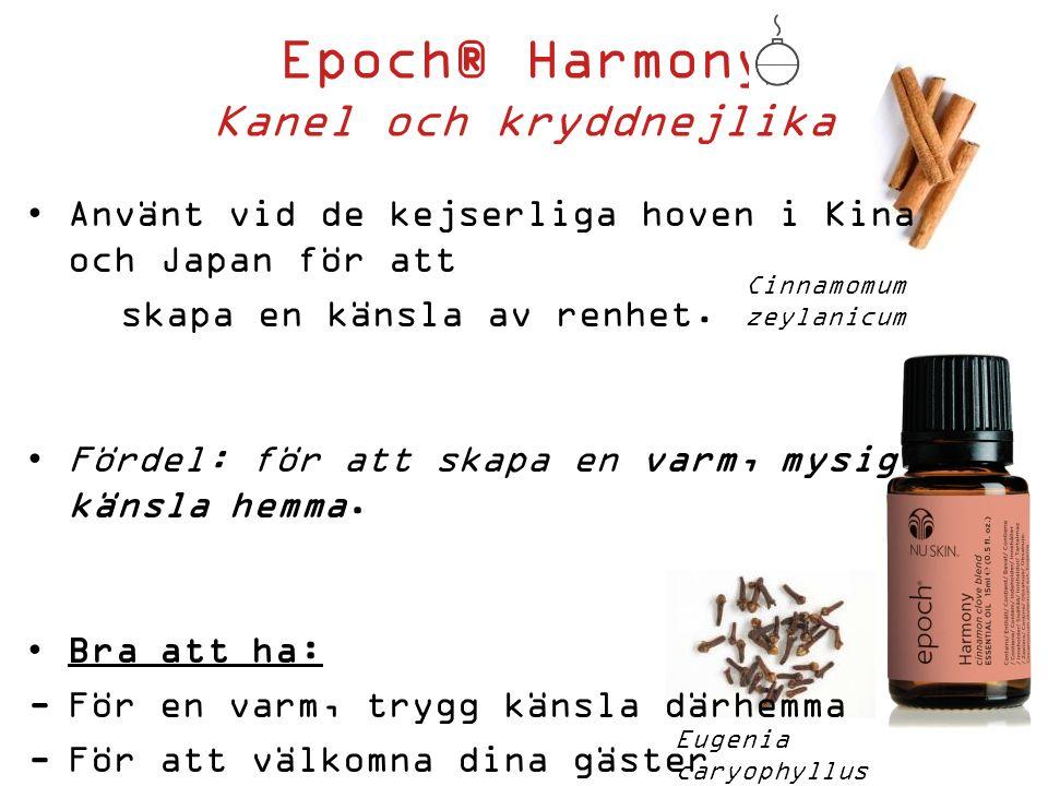 Epoch® Harmony Kanel och kryddnejlika Använt vid de kejserliga hoven i Kina och Japan för att skapa en känsla av renhet.