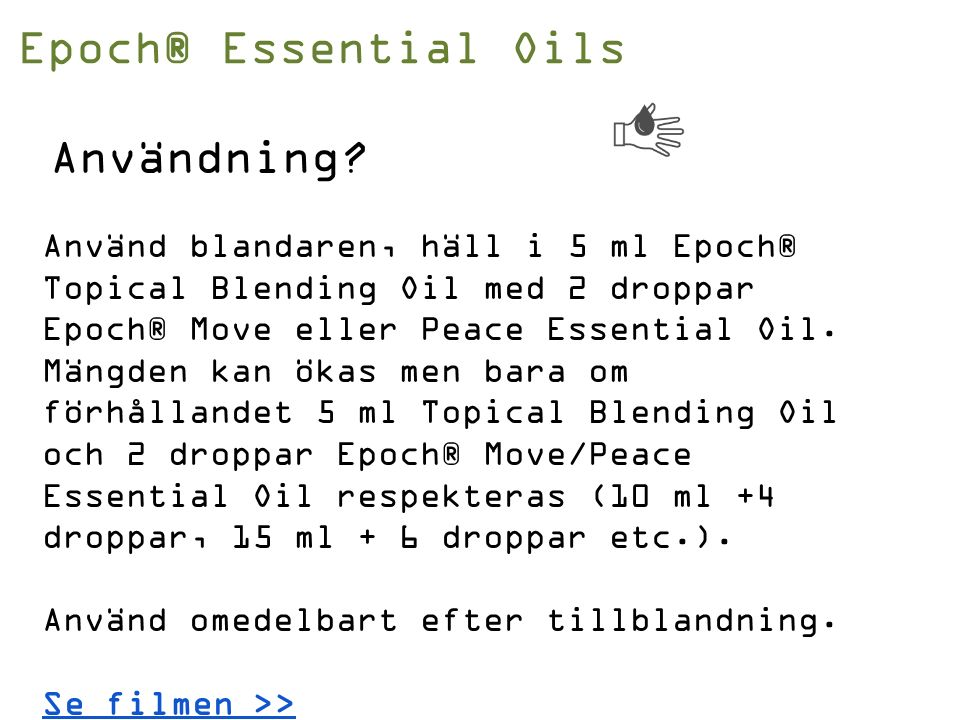 Epoch® Essential Oils Använd blandaren, häll i 5 ml Epoch® Topical Blending Oil med 2 droppar Epoch® Move eller Peace Essential Oil.