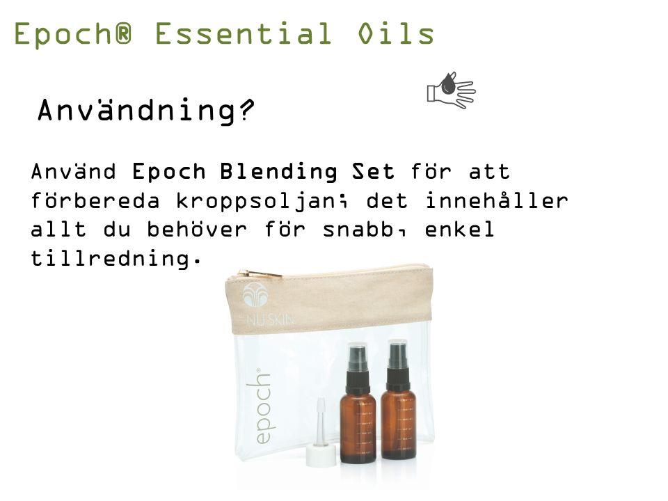 Epoch® Essential Oils Använd Epoch Blending Set för att förbereda kroppsoljan; det innehåller allt du behöver för snabb, enkel tillredning.