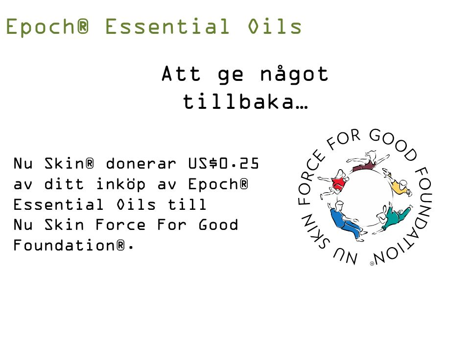 Nu Skin® donerar US$0.25 av ditt inköp av Epoch® Essential Oils till Nu Skin Force For Good Foundation®.