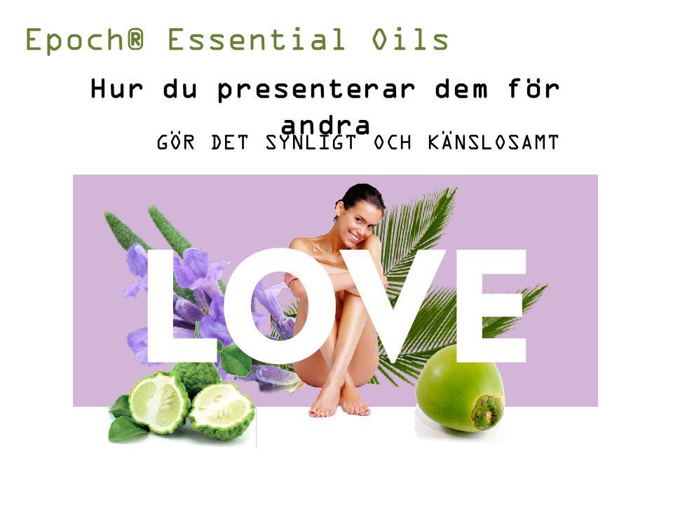 Hur du presenterar dem för andra GÖR DET SYNLIGT OCH KÄNSLOSAMT Epoch® Essential Oils