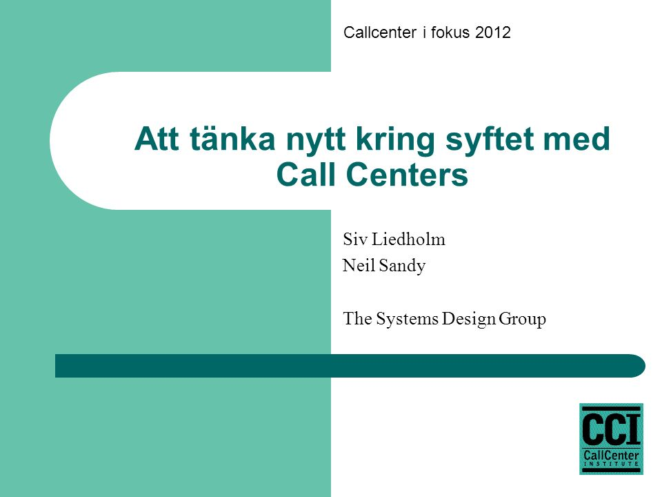Callcenter i fokus 2012 Att tänka nytt kring syftet med Call Centers Siv Liedholm Neil Sandy The Systems Design Group