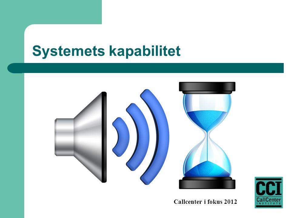 Callcenter i fokus 2012 Systemets kapabilitet