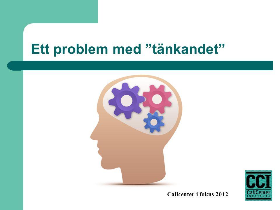 Callcenter i fokus 2012 Ett problem med tänkandet