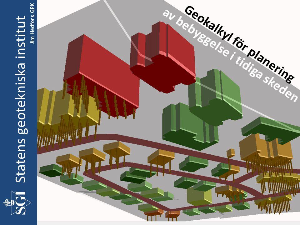 Geokalkyl för planering Statens geotekniska institut av bebyggelse i tidiga skeden Jim Hedfors, GPK