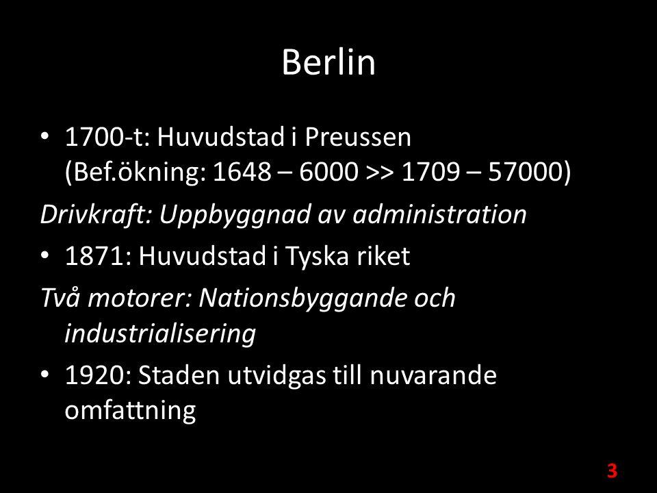 Berlin 1700-t: Huvudstad i Preussen (Bef.ökning: 1648 – 6000 >> 1709 – 57000) Drivkraft: Uppbyggnad av administration 1871: Huvudstad i Tyska riket Två motorer: Nationsbyggande och industrialisering 1920: Staden utvidgas till nuvarande omfattning 3