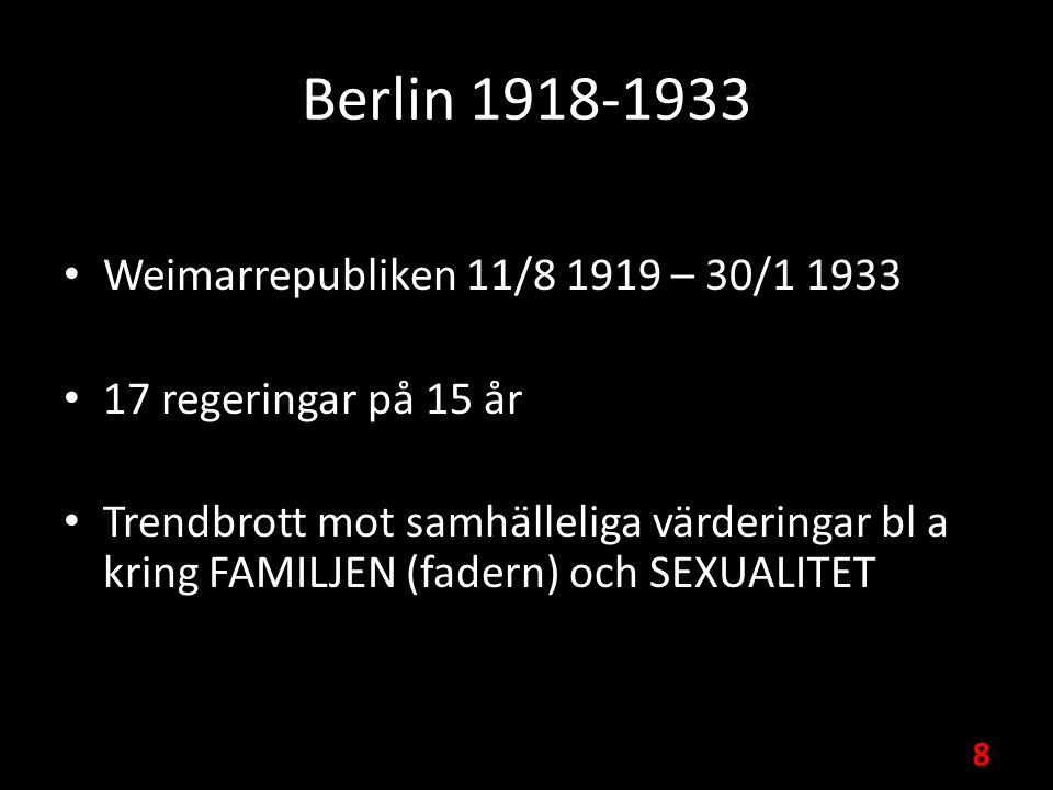 Berlin 1918-1933 Weimarrepubliken 11/8 1919 – 30/1 1933 17 regeringar på 15 år Trendbrott mot samhälleliga värderingar bl a kring FAMILJEN (fadern) och SEXUALITET 8