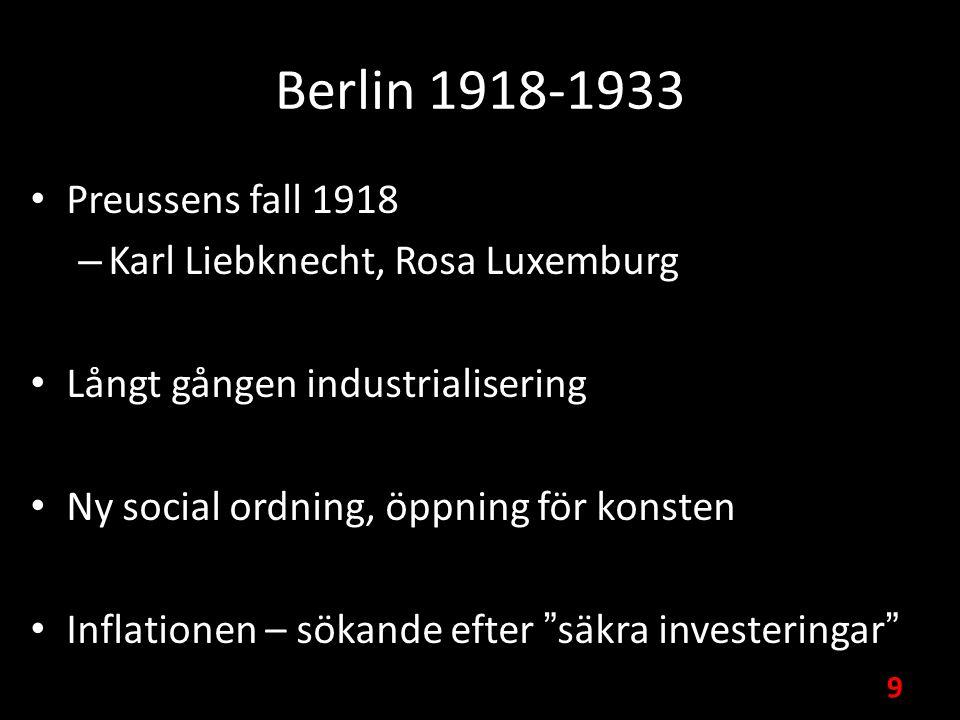 Berlin 1918-1933 Preussens fall 1918 – Karl Liebknecht, Rosa Luxemburg Långt gången industrialisering Ny social ordning, öppning för konsten Inflationen – sökande efter säkra investeringar 9