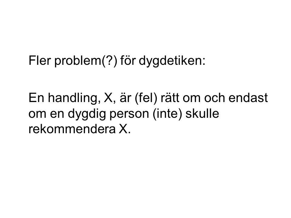 Fler problem( ) för dygdetiken: En handling, X, är (fel) rätt om och endast om en dygdig person (inte) skulle rekommendera X.