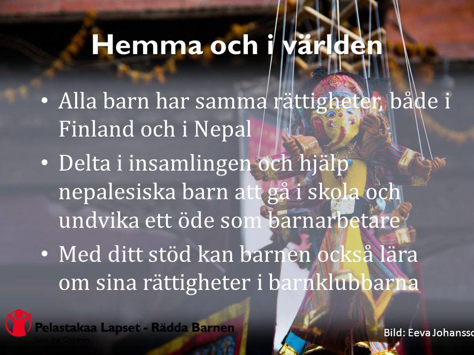 Hemma och i världen Alla barn har samma rättigheter, både i Finland och i Nepal Delta i insamlingen och hjälp nepalesiska barn att gå i skola och undvika ett öde som barnarbetare Med ditt stöd kan barnen också lära om sina rättigheter i barnklubbarna Bild: Eeva Johansson