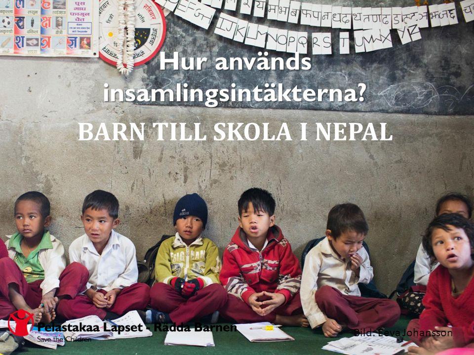 Hur används insamlingsintäkterna? BARN TILL SKOLA I NEPAL Bild: Eeva Johansson