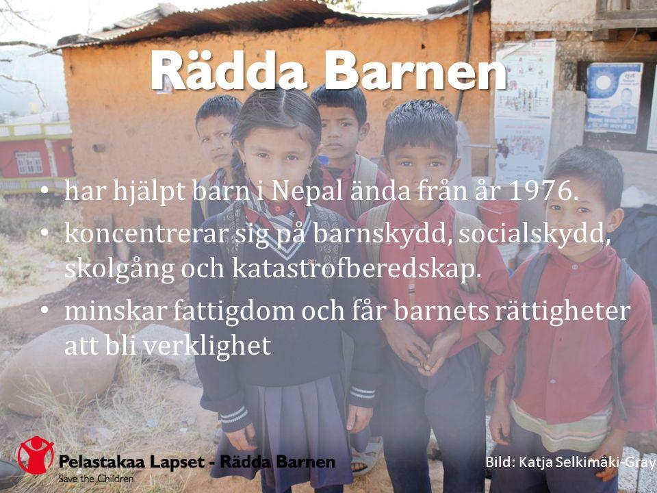 har hjälpt barn i Nepal ända från år 1976. koncentrerar sig på barnskydd, socialskydd, skolgång och katastrofberedskap. minskar fattigdom och får barn