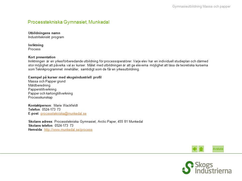 Avsluta Processtekniska Gymnasiet, Munkedal Utbildningens namn Industritekniskt program Inriktning Process Kort presentation Inriktningen är en yrkesförberedande utbildning för processoperatörer.