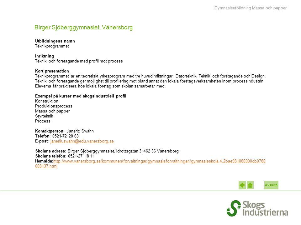 Avsluta Birger Sjöberggymnasiet, Vänersborg Utbildningens namn Teknikprogrammet Inriktning Teknik och företagande med profil mot process Kort presenta