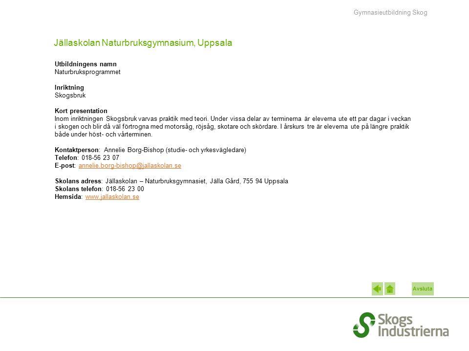 Avsluta Jällaskolan Naturbruksgymnasium, Uppsala Utbildningens namn Naturbruksprogrammet Inriktning Skogsbruk Kort presentation Inom inriktningen Skog